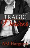 Tragic Desires (Tragic, #2)