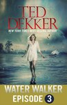 Water Walker - Episode 3 by Ted Dekker