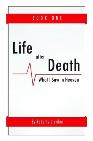 Life After Death: What I Saw in Heaven Book One