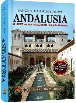 Bangkit dan Runtuhnya Andalusia: Jejak Kekayaan Peradaban Islam di Spanyol