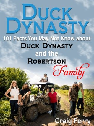 Duck Dynasty: 101 Facts You May Not Know about Duck Dynasty and the Robertson Family