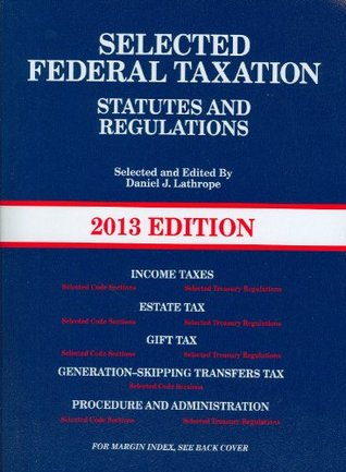 Selected Federal Taxation Statutes and Regulations, with Motro Tax Map
