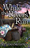 While The Rivers Run (River Trilogy, #1)