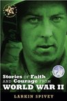 Stories of Faith and Courage from World War II (Battlefields & Blessings®)