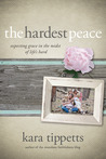 The Hardest Peace by Kara Tippetts