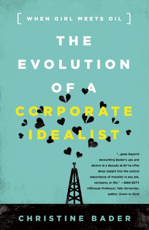The Evolution of a Corporate Idealist: When Girl Meets Oil por Christine Bader