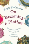 On Becoming a Mother: Welcoming Your New Baby and Your New Life with Wisdom from around the World