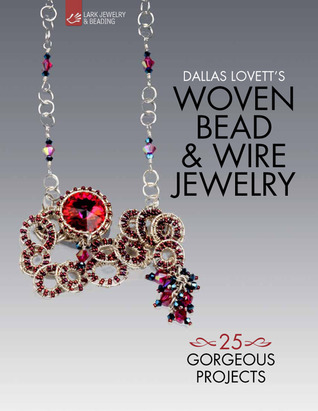 Dallas Lovett's Woven Bead Wire Jewelry: 25 Gorgeous Projects