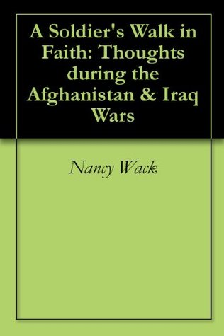 A Soldier's Walk in Faith: Thoughts during the Afghanistan & Iraq Wars
