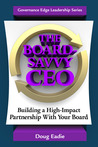 The Board-Savvy CEO: Building a High-Impact Partnership With Your Board