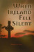 When Ireland Fell Silent by Harolyn Enis
