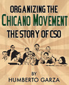 Organizing the Chicano Movement:The Story of CSO