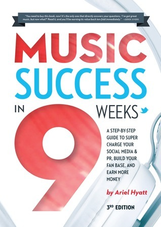 Music Success in Nine Weeks: A Step-By-Step Guide to Supercharge Your Social Media & PR, Build Your Fan Base, and Earn More Money