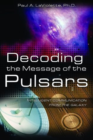 Ebook Decoding the Message of the Pulsars: Intelligent Communication from the Galaxy by Paul A. LaViolette read!