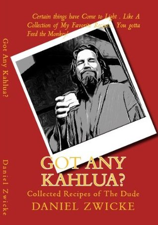 Got Any Kahlua? Collected Recipes of The Dude