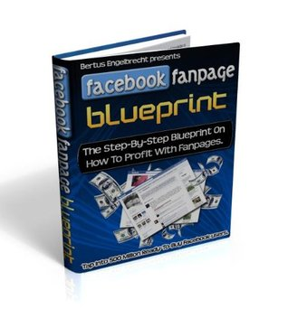 Facebook Fanpage Blueprint - Discover how you can drive tons of TARGETED visitors to your websites and INCREASE your profits by creating VIRAL Facebook Fanpages! (Brand New 2010 : 96 Pages)