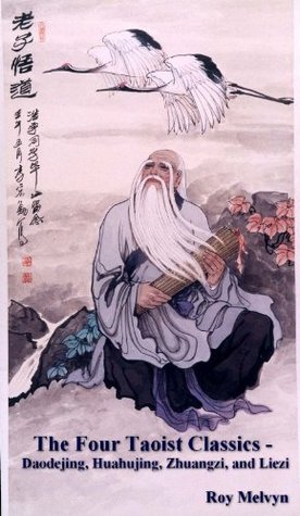 The Four Taoist Classics - Daodejing, Huahujing, Zhuangzi and Liezi