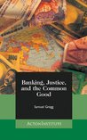 Banking, Justice, and the Common Good