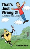 That's Just Wrong 2! (a collection of sketch comedy)