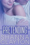Pretending by Shanna Clayton