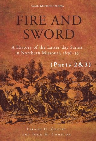 Fire and Sword: A History of the Latter-day Saints in Northern Missouri, 1836-39 (ebook Parts 2&3)