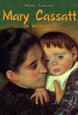 Mary Cassatt: 156 Masterpieces (Annotated Masterpieces)