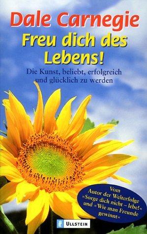 Ebook Freu Dich Des Lebens. Sonderausgabe. Die Kunst, Beliebt, Erfolgreich Und Glücklich Zu Werden by Dale Carnegie PDF!
