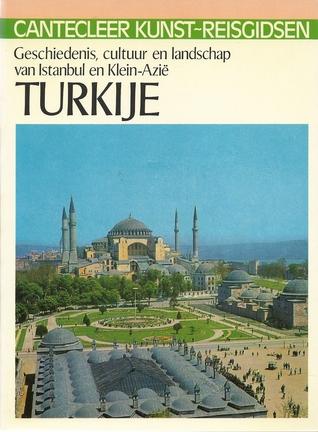 Turkije : geschiedenis, cultuur en landschap van Istanbul en Klein-Azië