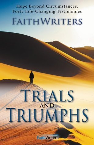 Trials and Triumphs: Hope Beyond Circumstances: 40 Life-Changing Testimonies