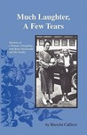 Much Laughter, a Few Tears: Memoirs of a Woman's Friendship With Betty Macdonald and Her Family