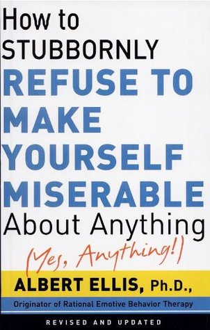 how-to-stubbornly-refuse-to-make-yourself-miserable-about-anything-yes-anything