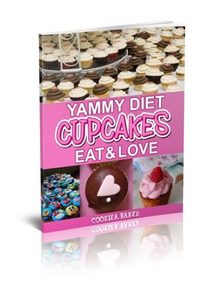 Cupcakes eBook: Yammy Diet Cupcakes Eat and Love (delicious cupcakes-Just Dessert) (cookbook series)