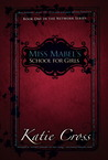 Miss Mabel's School for Girls by Katie Cross