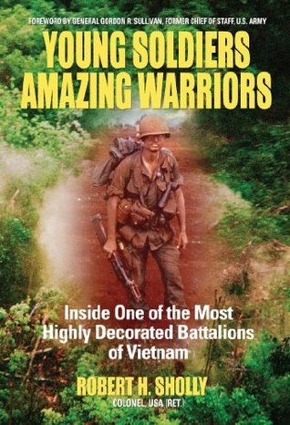Young Soldiers Amazing Warriors: Inside One of the Most Highly Decorated Battalions of Vietnam