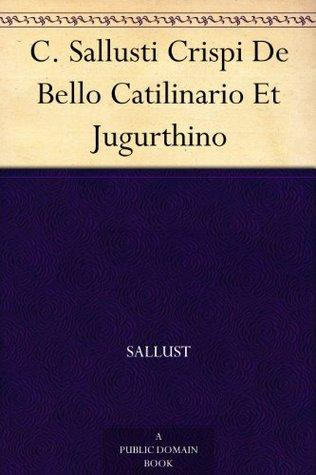 C. Sallusti Crispi De Bello Catilinario Et Jugurthino