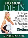 No More Diets: 9 Simple Steps To Permanent Weight Loss & Freedom From Dieting (60 Second System Fitness & Exercise Lifestyle Guides)