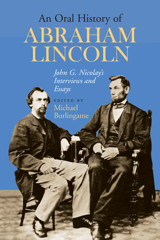 an-oral-history-of-abraham-lincoln-john-g-nicolay-s-interviews-and-essays