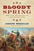 Bloody Spring by Joseph Wheelan