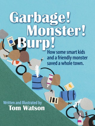 Garbage!  Monster!  Burp! by Tom     Watson