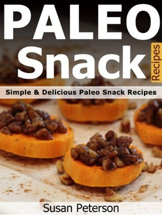 Paleo Snack Recipes: Simple and Delicious Paleo Snack Recipes