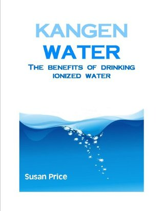 All About Kangen Water: Discover the Real Benefits of Drinking Ionized Water
