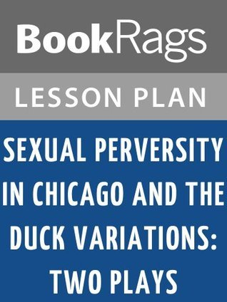 Sexual Perversity in Chicago and the Duck Variations: Two Plays by David Mamet Lesson Plans