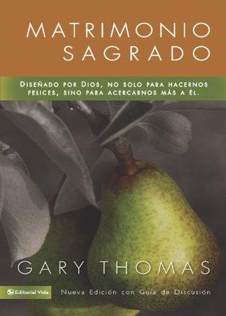 Ebook Matrimonio Sagrado, nueva edición: ¿Y si Dios diseñó el matrimonio para santificarnos más que para hacernos felices? by Gary L. Thomas DOC!