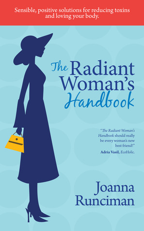 The Radiant Woman's Handbook: Sensible, Positive Solutions for Reducing Toxins and Loving Your Body