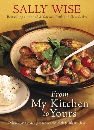 From My Kitchen to Yours: Easy and Gluten-free Recipes the Whole Family Will Love