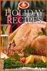 Holiday Recipes: Quick Easy Recipes for the Holidays