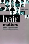Hair Matters: Beauty, Power, and Black Women's Consciousness