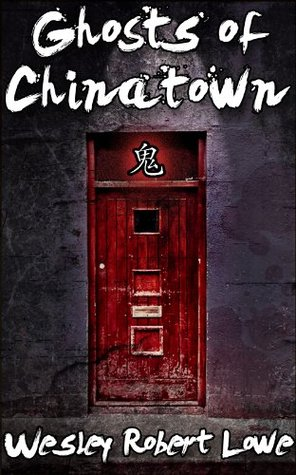 Chinatown Springs To Mind When Reading >> Ghosts Of Chinatown By Wesley Robert Lowe