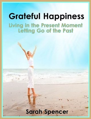 Grateful Happiness: How to Live in the Present Moment