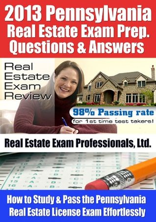 2013 Pennsylvania Real Estate Exam Prep Questions and Answers - How to Study and Pass the Pennsylvania Real Estate License Exam Effortlessly [LIMITED EDITION]